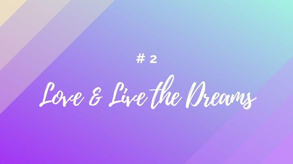 love & live the dreams